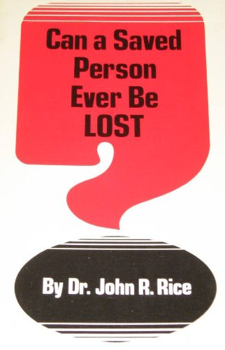 9780873981316: Can a Saved Person Ever Be Lost ??????????? By John R. Rice