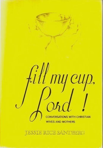 Fill My Cup, Lord! Conversations with Christian: Jessie Rice Sandberg