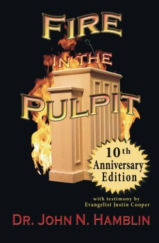 Fire in the Pulpit: 10th Anniversary Edition: Hamblin, Dr. John