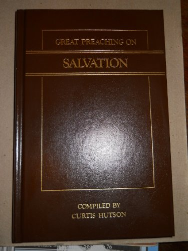 Great Preaching on Salvation: Hutson, Curtis