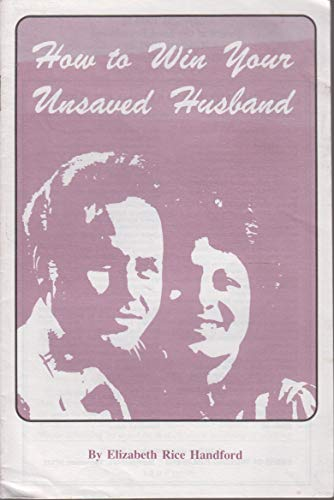 9780873983709: How to Win Your Unsaved Husband