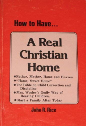 How to have a real Christian home (0873983793) by John R Rice