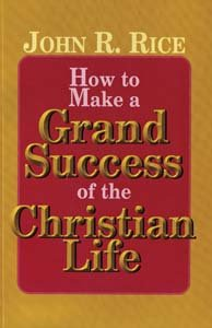 How to Make a Grand Success of the Christian Life (0873983815) by John R. Rice