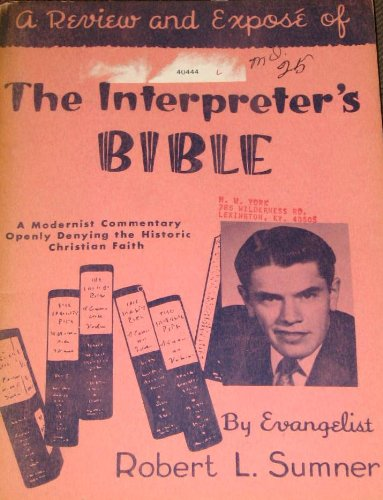 A review and expose of the Interpreter's Bible: A modernist commentary openly denying trhe historic Christian faith (0873984056) by Robert L Sumner