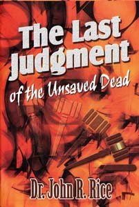 The Last Judgment of the Unsaved Dead (0873985001) by John R. Rice