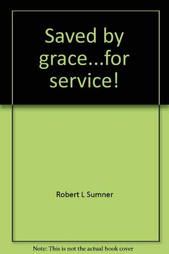 Saved by grace...for service!: Evangelistic preaching in Ephesians (0873987977) by Robert L Sumner