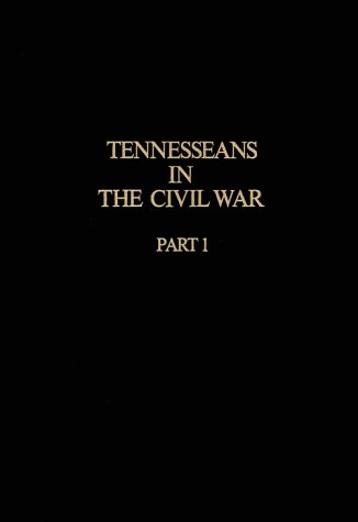 TENNESSEANS IN THE CIVIL WAR : A: Tennessee Civil War