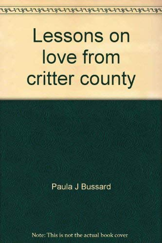 Lessons on love from critter county (0874030005) by Paula J Bussard