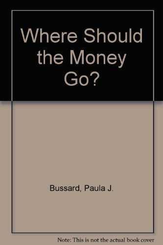 Where Should the Money Go? (0874031052) by Paula J. Bussard; Lawrence Goodridge