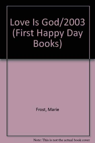 Love Is God/2003 (First Happy Day Books) (0874031338) by Frost, Marie
