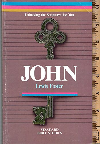 John: Unlocking the Scriptures for You (Standard Bible Studies): Foster, Lewis