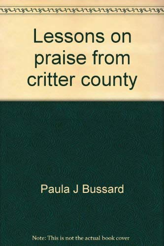 Lessons on praise from critter county (0874032172) by Paula J Bussard