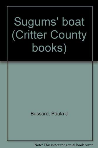 Sugums' boat (Critter County books) (0874032512) by Paula J Bussard