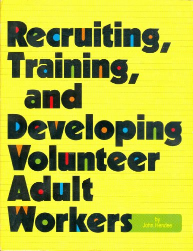 Recruiting, Training, and Developing Volunteer Adult Workers (0874034426) by John Hendee