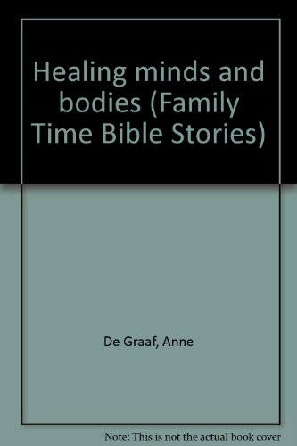 Healing minds and bodies (Family Time Bible Stories) (0874036909) by De Graaf, Anne
