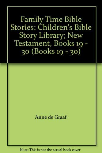 Family Time Bible Stories: Children's Bible Story Library; New Testament, Books 19 - 30 (Books 19 - 30) (0874037182) by Anne de Graaf