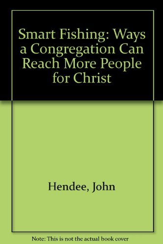 Smart Fishing: Ways a Congregation Can Reach More People for Christ (087403857X) by John Hendee