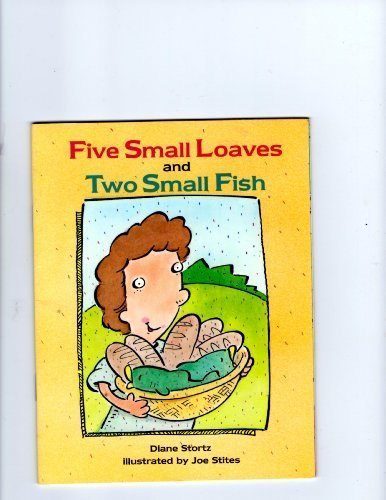 Five Small Loaves and Two Small Fish: Stortz, Diane &