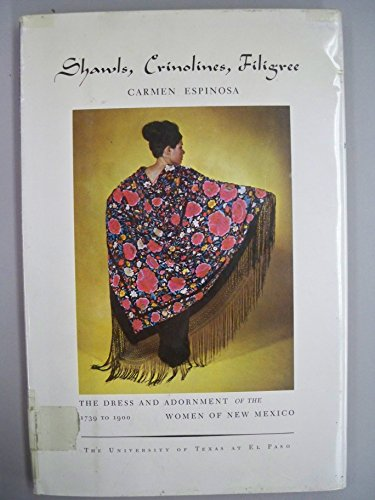 Shawls, Crinolines, Filigree: The Dress and Adornment of the Women of New Mexico 1739 to 1900: ...