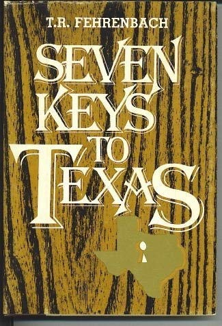 Seven Keys to Texas: Fehrenbach, T.R.