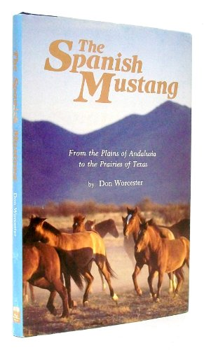 The Spanish Mustang: From the Plains of Andalusia to the Prairies of Texas