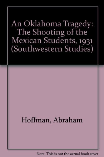 9780874041644: An Oklahoma Tragedy: The Shooting of the Mexican Students, 1931 (Southwestern Studies)