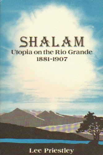Shalam Utopia on the Rio Grande 1881-1907: Priestley, Lee