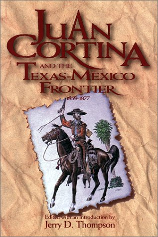 9780874041958: Juan Cortina and the Texas-Mexico Frontier 1859-1877 (SOUTHWESTERN STUDIES)