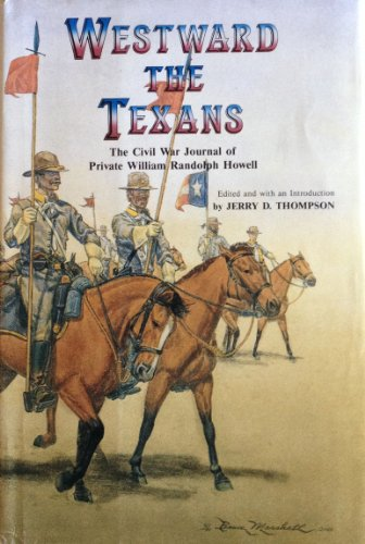 Westward the Texans: The Civil War Journal of Private William Randolph Howell - SIGNED BY AUTHOR: ...