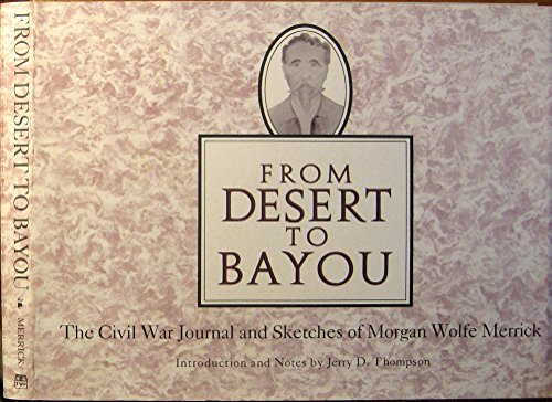 9780874042184: From Desert to Bayou: The Civil War Journal and Sketches of Morgan Wolfe Merrick