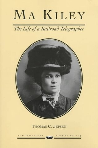 9780874042757: Ma Kiley: The Life of a Railroad Telegrapher (SOUTHWESTERN STUDIES)