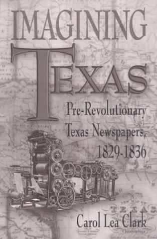 9780874042849: Imagining Texas: Pre-Revolutionary Texas Newspapers 1829-1836 (SOUTHWESTERN STUDIES)