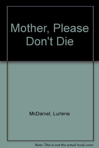 9780874062885: Mother, Please Don't Die