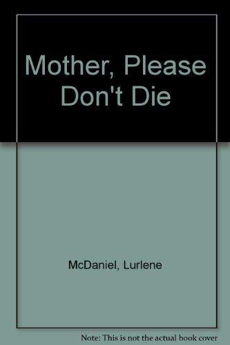 Mother, Please Don't Die: McDaniel, Lurlene