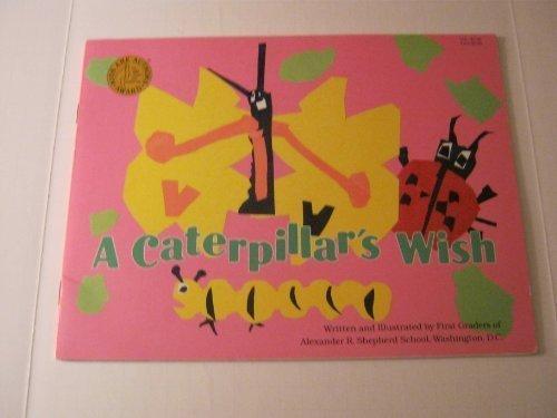 A Caterpillar's Wish: 1st Graders of Alexander R. Shepherd School Washington D.C.