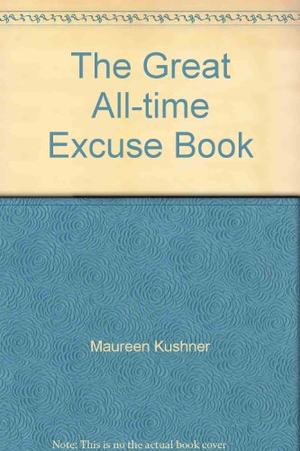 THE GREAT ALL-TIME EXCUSE BOOK: Maureen Kushner
