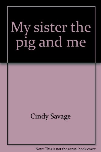 My sister, the pig, and me (Treetop tales): Savage, Cindy