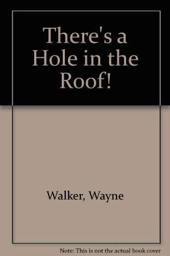 There's a Hole in the Roof!: Wayne Walker