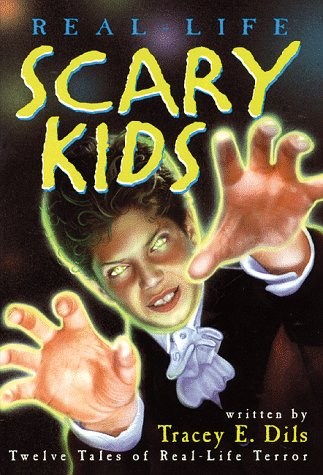 Real-Life Scary Kids: Dils, Tracey E.; Schmidt, Bill; Carter, Bob