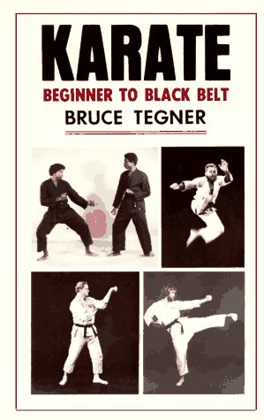 Karate, Beginner to Black Belt: Beginner to: Bruce Tegner