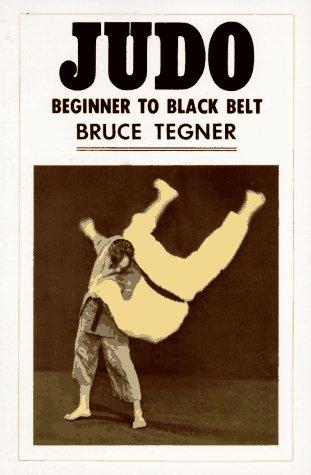 Judo: Beginner to Black Belt: Tegner, Bruce