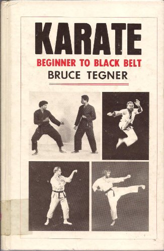 Karate: Beginner to Black Belt: Tegner, Bruce