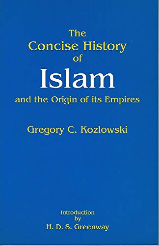 9780874114898: The Concise History of Islam and the Origin of Its Empires