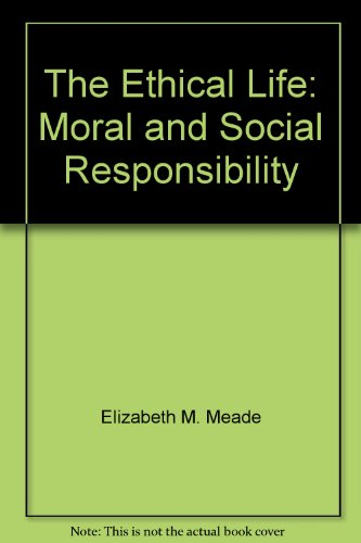 9780874119862: The Ethical Life: Moral and Social Responsibility