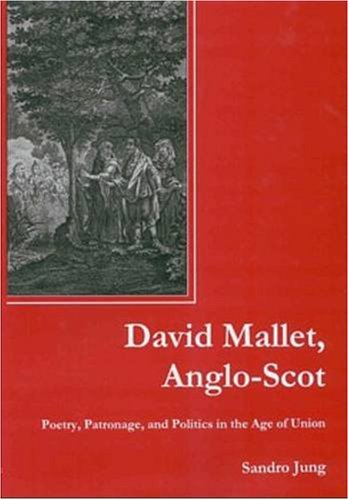 David Mallet, Anglo-Scot: Poetry, Patronage, and Politics in the Age of Union: Jung, Sandro