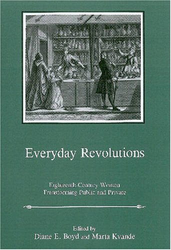 9780874130072: Everday Revolutions: Eighteenth-Century Women Transforming Public and Private