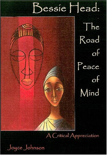 Bessie Head: The Road of Peace of Mind, a Critical Appreciation - Joyce Johnson
