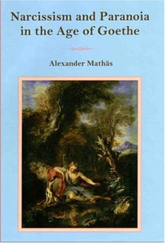 Narcissism and Paranoia in the Age of Goethe (Hardcover): Alexander Mathas
