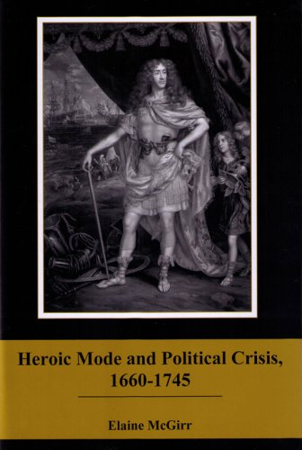 Heroic Mode and Political Crisis, 1660-1745 (Hardback): Elaine M. McGirr