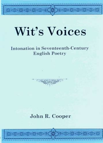 Wit's Voices: Intronation in Seventeenth-Century English Poetry (Hardcover): John R. Cooper
